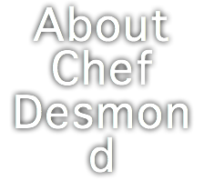 About Chef Desmond